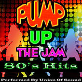 Pump Up the Jam: 80s Hits by Union Of Sound