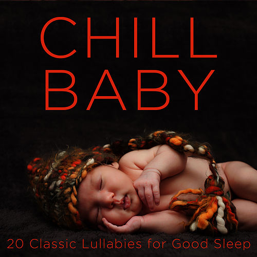 Chill Baby: 20 Classic Lullabies for Good Sleep by Lullaby Maestro