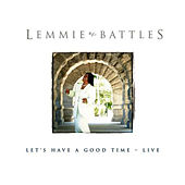 Let's Have A Good Time Live by Lemmie Battles