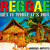 Reggae: Get It While It's Hot von Various Artists