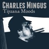 Tijuana Moods by Charles Mingus