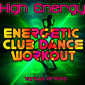 High Energy: Energetic Club Dance Workout by Various Artists
