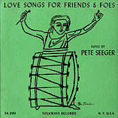 Love Songs for Friends and Foes by Pete Seeger