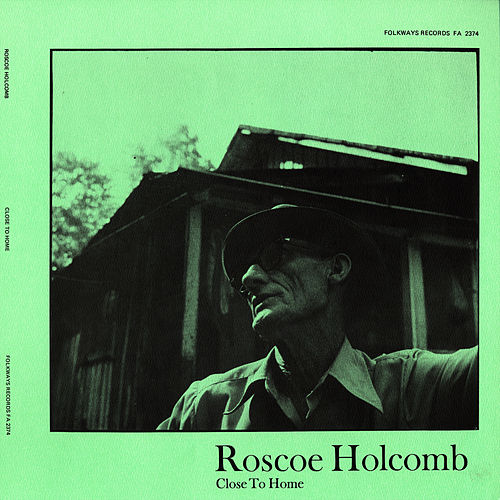 Close To Home by Roscoe Holcomb