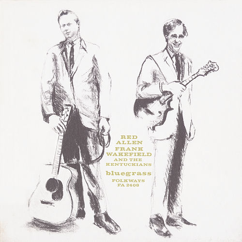 Red Allen, Frank Wakefield and the Kentuckians by Frank Wakefield