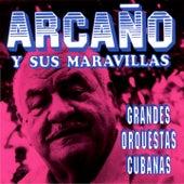 Grandes Orquestas Cubanas by Arcano Y Sus Maravillas