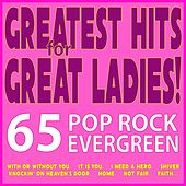 Greatest Hits for Great Ladies! 65 Pop Rock Evergreen... (With or Without You, It Is You, I Need a Hero, Shiver, Knockin' On Heaven's Door, Home, Not Fair, Faith...) by Various Artists