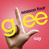 Say (Glee Cast Version) by Glee Cast