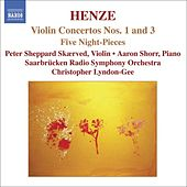 HENZE: Violin Concerto Nos. 1 and 3 / 5 Night-Pieces by Peter Sheppard Skaerved