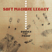 Burden of Proof by Soft Machine Legacy