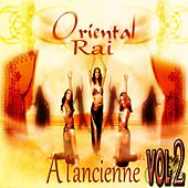 Oriental rai a l'ancienne, Vol. 2 by Various Artists