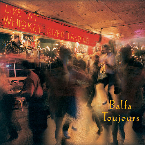 Live At Whiskey River Landing by Balfa Toujours