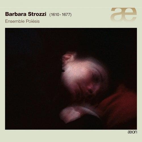Barbara Strozzi Cantatas & Arias by Ensemble Poiesis