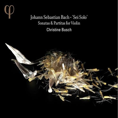 Bach: Sei Solo - Sonatas & Partitas for Violin by Christine Busch