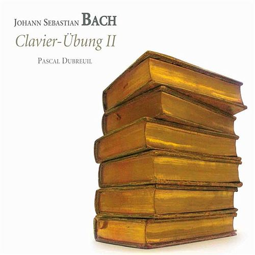 Bach: Clavier-Übung II by Pascal Dubreuil