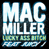 Lucky Ass Bitch by Mac Miller