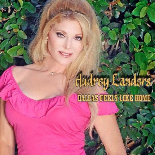Dallas Feels Like Home by Audrey Landers