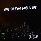 Make the Night Come to Life by Hush! Oh