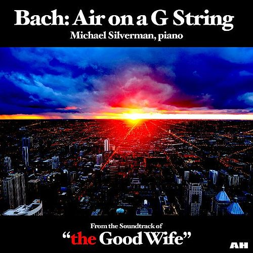 Bach: Air on a G String (As Heard in 'the Good Wife') by Michael Silverman