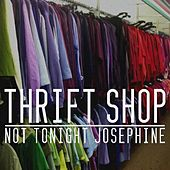 Thrift Shop by Not tonight Josephine