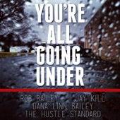 You're All Going Under (feat. Jay Kill & Dana Linn Bailey) by Rob Bailey