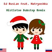 Mistletoe (Dubstep Remix) [feat. Matryoshka] by Dj Ruslan