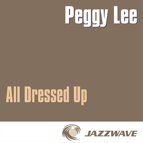 All Dressed Up by Peggy Lee