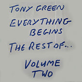 Everything Begins: The Rest of Tony Green, Vol. Two by Tony Green