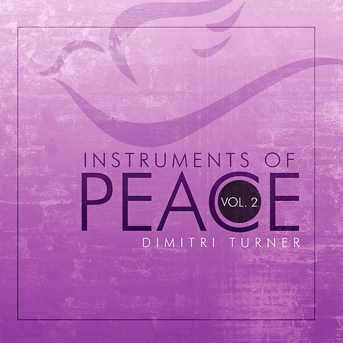 Instruments of Peace, Vol. 2 by Dimitri Turner