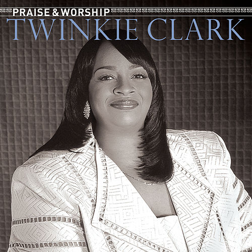 Praise & Worship by Twinkie Clark