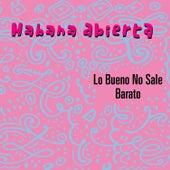 Lo Bueno No Sale Barato by Habana Abierta
