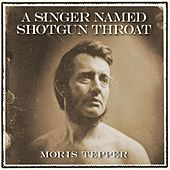 A Singer Named Shotgun Throat by Moris Tepper