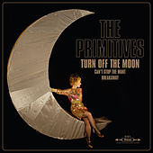 Turn Off The Moon by The Primitives