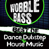 Wobble Bass (Best of Dance Dubstep and House Music) by Various Artists