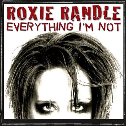 Everything I'm Not - Single by Roxie Randle