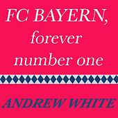 FC Bayern, Forever Number One by Andrew White