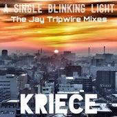A Single Blinking Light - The Jay Tripwire Remixes by Kriece