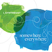Somewhere and Everywhere by I, Synthesist