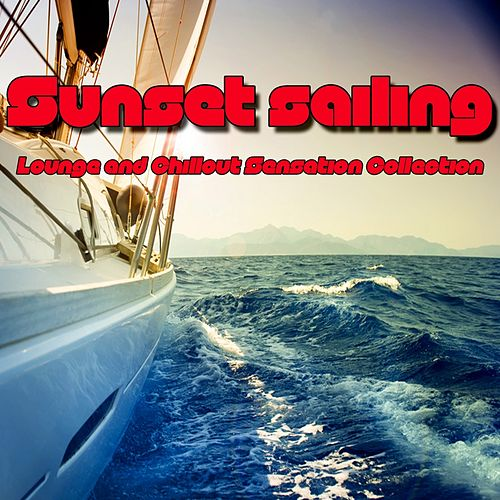 Sunset Sailing (Lounge and Chillout Sensation Collection) by Various Artists