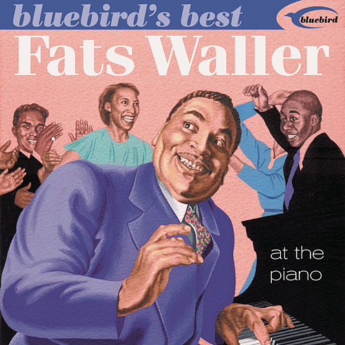 Bluebird's Best: At The Piano by Fats Waller