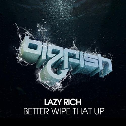 Better Wipe That Up by Lazy Rich