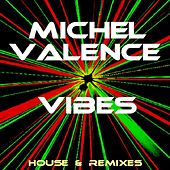 Vibes (House & Remixes) by Michel Valence