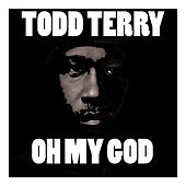Oh My God by Todd Terry