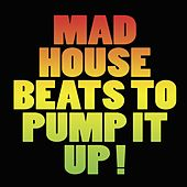 Mad House Beats to Pump It Up! by Various Artists