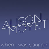 When I Was Your Girl by Alison Moyet