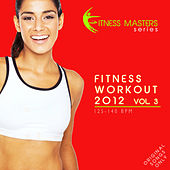 Fitness Workout 2012 Vol. 3 (For Fitness, Spinning, Workout, Aerobic, Cardio, Cycling, Running, Jogging, Dance, Gym, Pump It Up) by Various Artists
