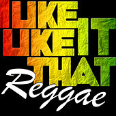I Like It Like That Reggae by Various Artists
