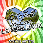 Let's Fall In Love: Lovers Rock by Various Artists