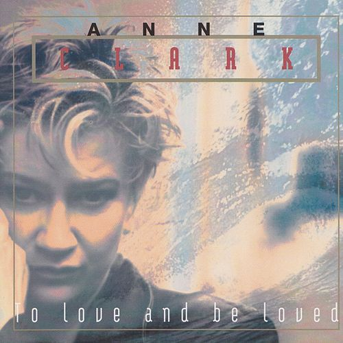 To Love and Be Loved by Anne Clark