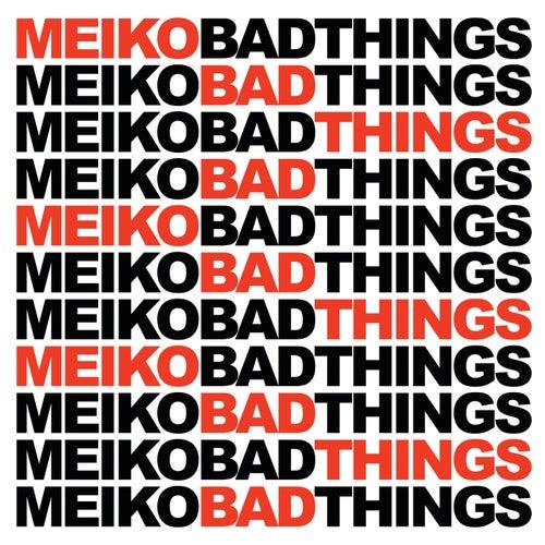Bad Things by Meiko
